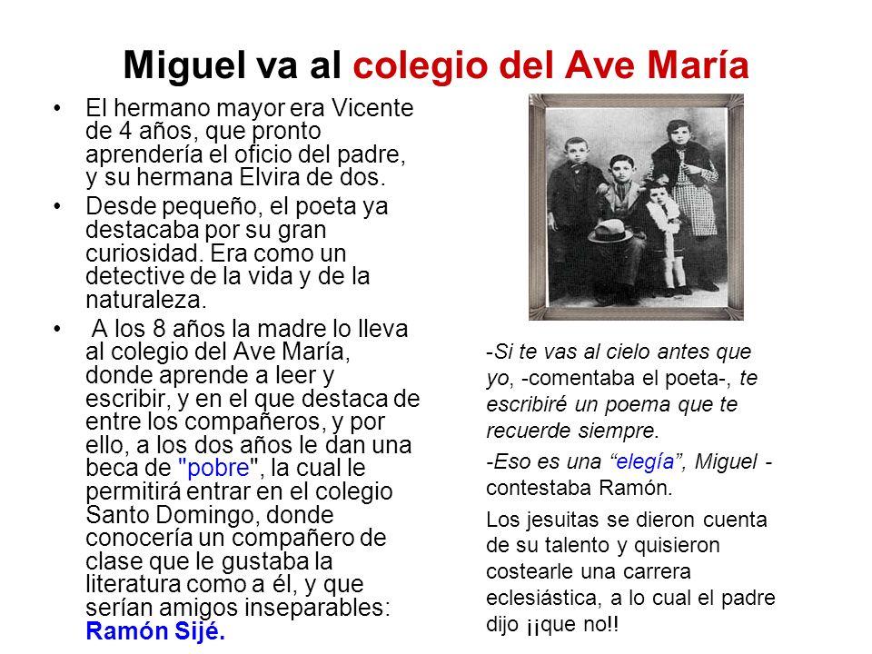 Miguel va al colegio del Ave María El hermano mayor era Vicente de 4 años, que pronto aprendería el oficio del padre, y su hermana Elvira de dos. Desd