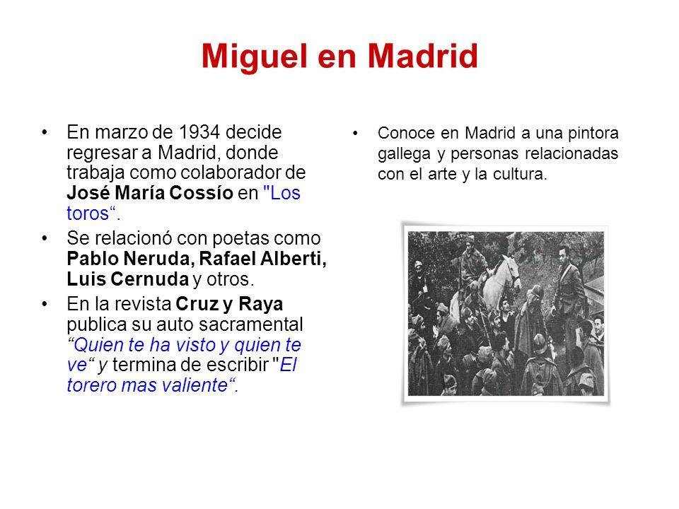 Miguel en Madrid En marzo de 1934 decide regresar a Madrid, donde trabaja como colaborador de José María Cossío en