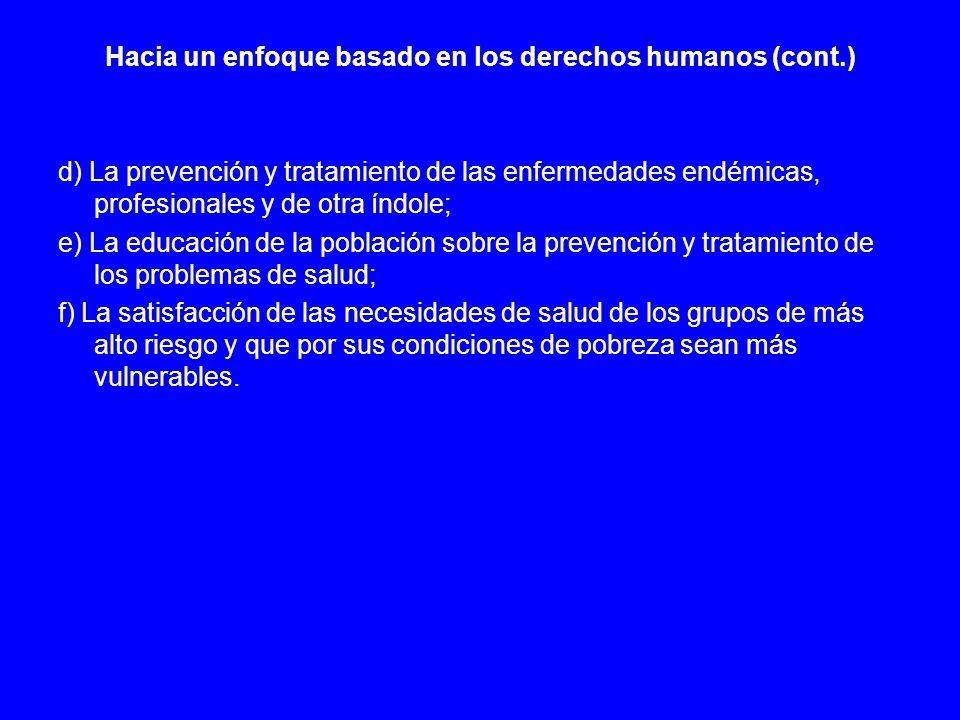 Hacia un enfoque basado en los derechos humanos (cont.) d) La prevención y tratamiento de las enfermedades endémicas, profesionales y de otra índole;