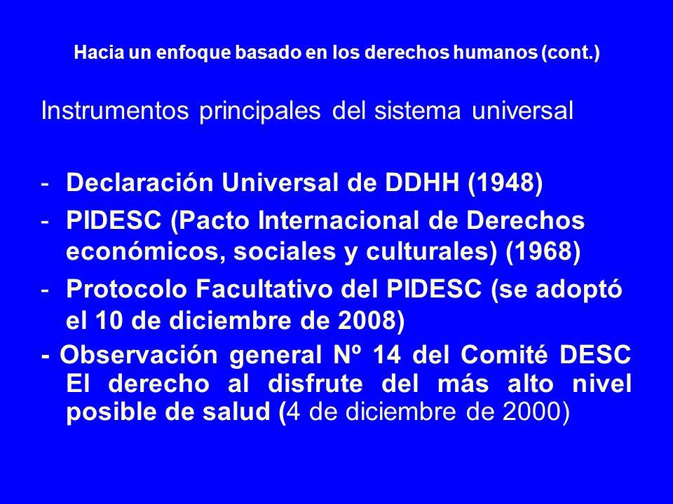 Hacia un enfoque basado en los derechos humanos (cont.) Instrumentos principales del sistema universal -Declaración Universal de DDHH (1948) -PIDESC (