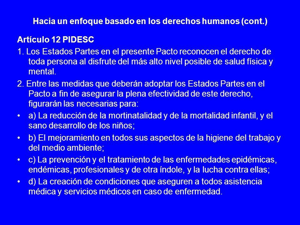 Hacia un enfoque basado en los derechos humanos (cont.) Artículo 12 PIDESC 1. Los Estados Partes en el presente Pacto reconocen el derecho de toda per