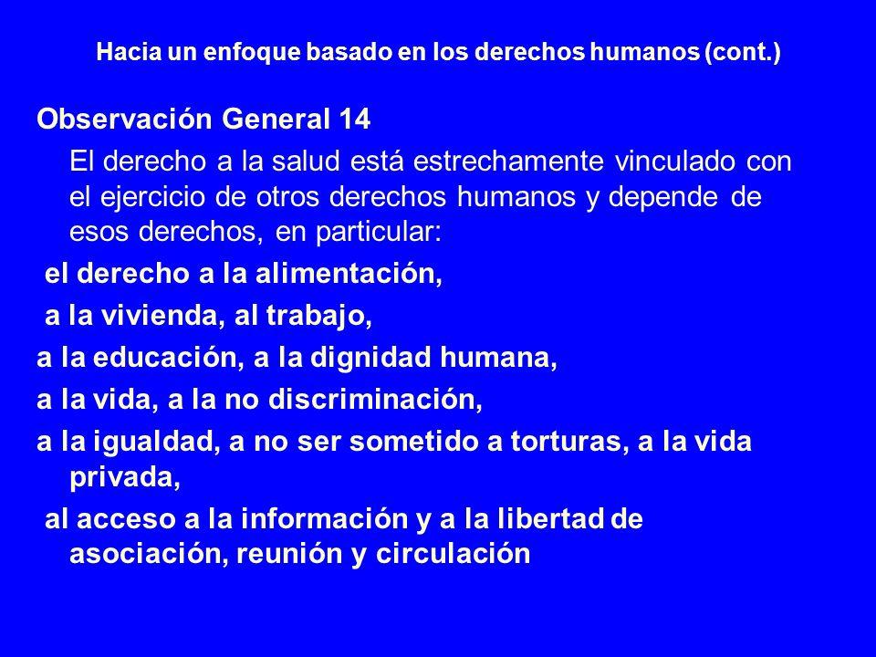 Hacia un enfoque basado en los derechos humanos (cont.) Observación General 14 El derecho a la salud está estrechamente vinculado con el ejercicio de