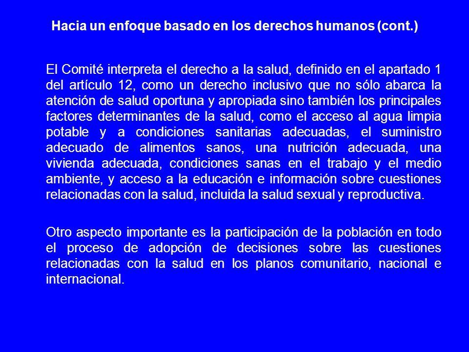 Hacia un enfoque basado en los derechos humanos (cont.) El Comité interpreta el derecho a la salud, definido en el apartado 1 del artículo 12, como un