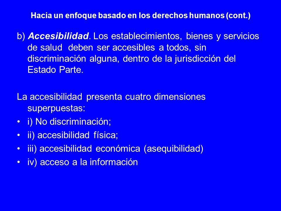 Hacia un enfoque basado en los derechos humanos (cont.) b) Accesibilidad. Los establecimientos, bienes y servicios de salud deben ser accesibles a tod