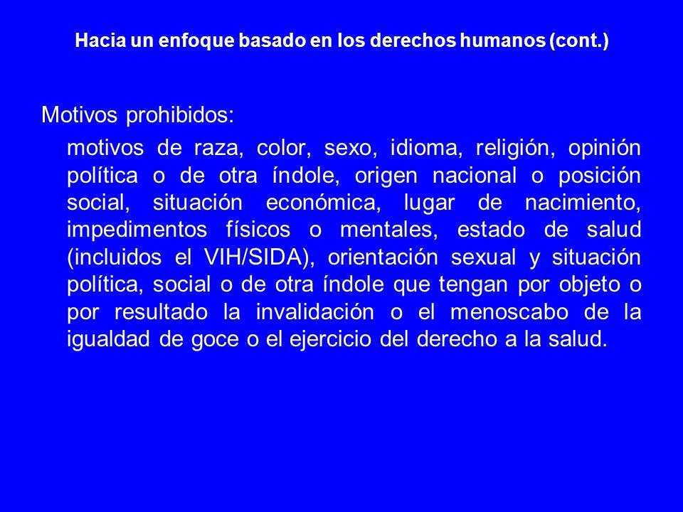 Hacia un enfoque basado en los derechos humanos (cont.) Motivos prohibidos: motivos de raza, color, sexo, idioma, religión, opinión política o de otra