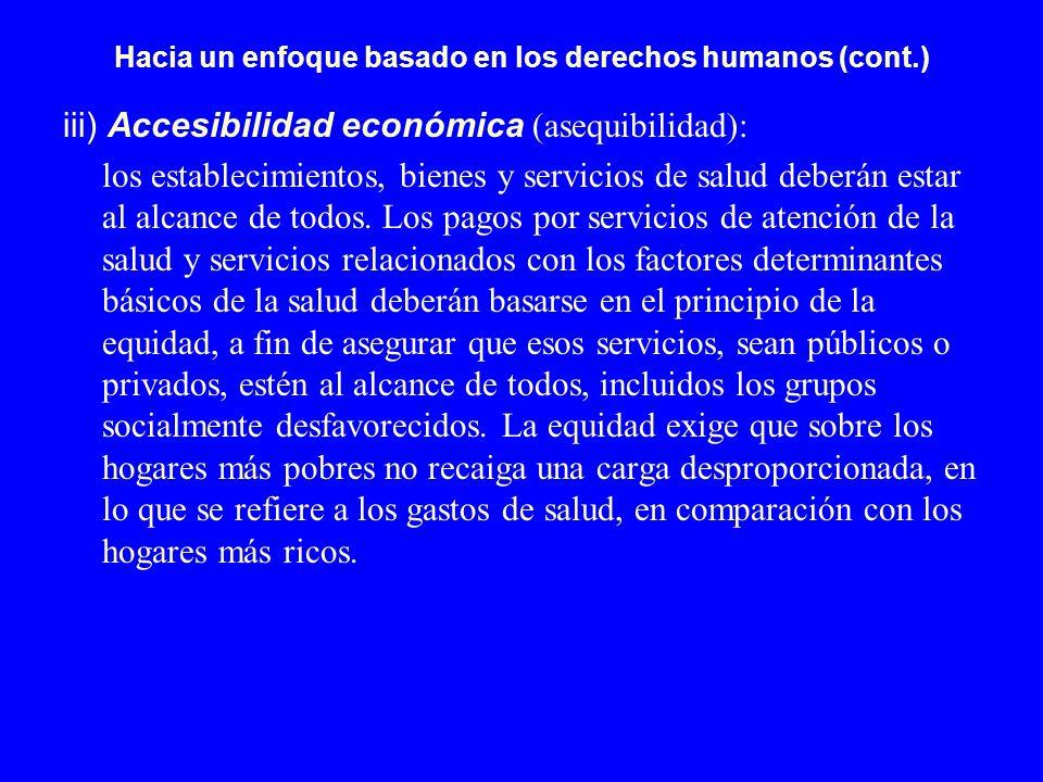 Hacia un enfoque basado en los derechos humanos (cont.) iii) Accesibilidad económica (asequibilidad): los establecimientos, bienes y servicios de salu