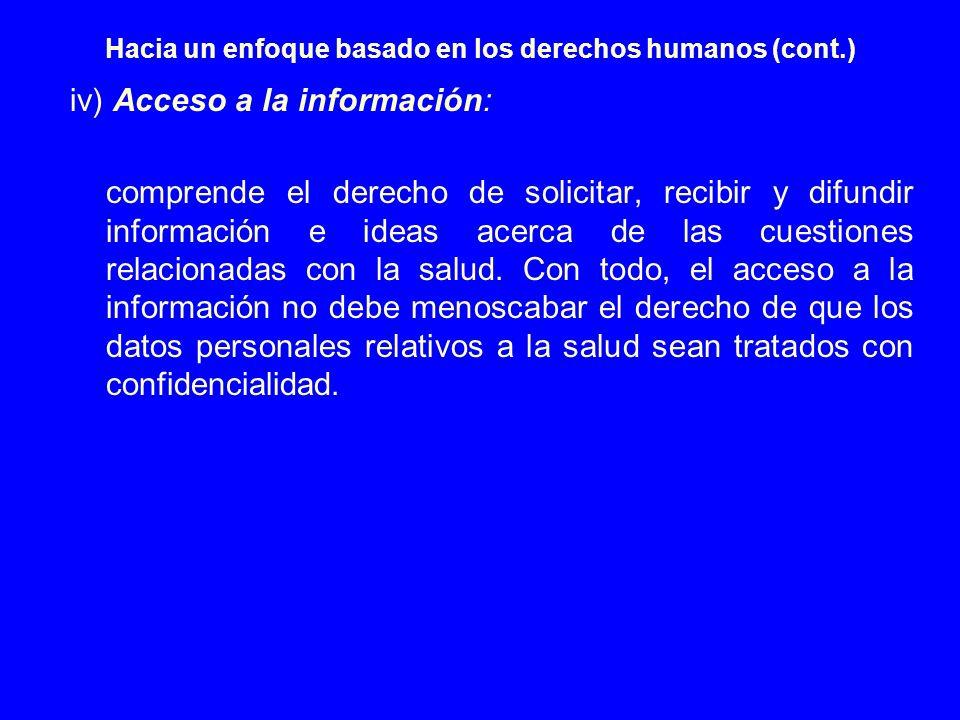 Hacia un enfoque basado en los derechos humanos (cont.) iv) Acceso a la información: comprende el derecho de solicitar, recibir y difundir información