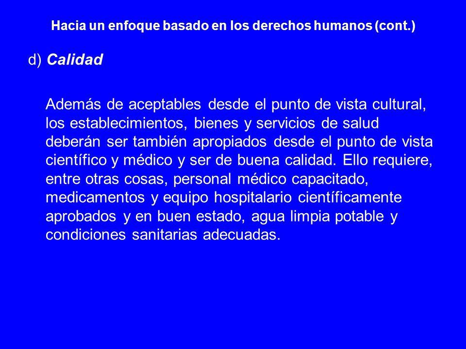 Hacia un enfoque basado en los derechos humanos (cont.) d) Calidad Además de aceptables desde el punto de vista cultural, los establecimientos, bienes
