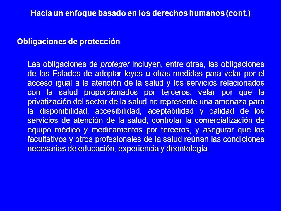 Hacia un enfoque basado en los derechos humanos (cont.) Obligaciones de protección Las obligaciones de proteger incluyen, entre otras, las obligacione
