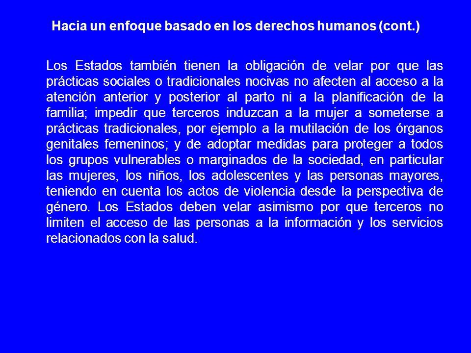 Hacia un enfoque basado en los derechos humanos (cont.) Los Estados también tienen la obligación de velar por que las prácticas sociales o tradicional