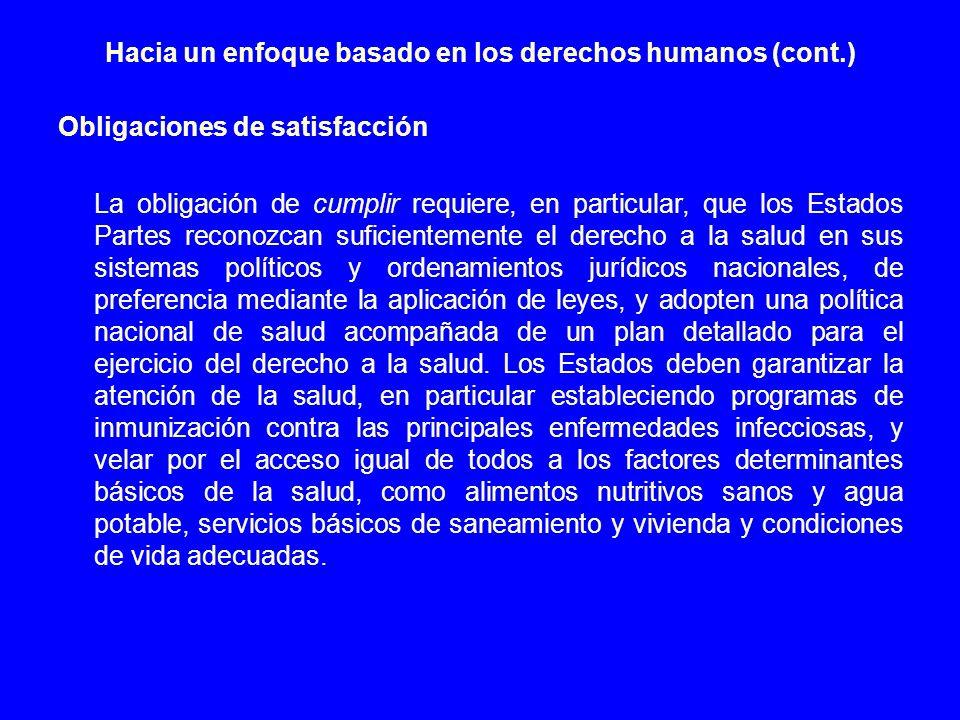 Hacia un enfoque basado en los derechos humanos (cont.) Obligaciones de satisfacción La obligación de cumplir requiere, en particular, que los Estados