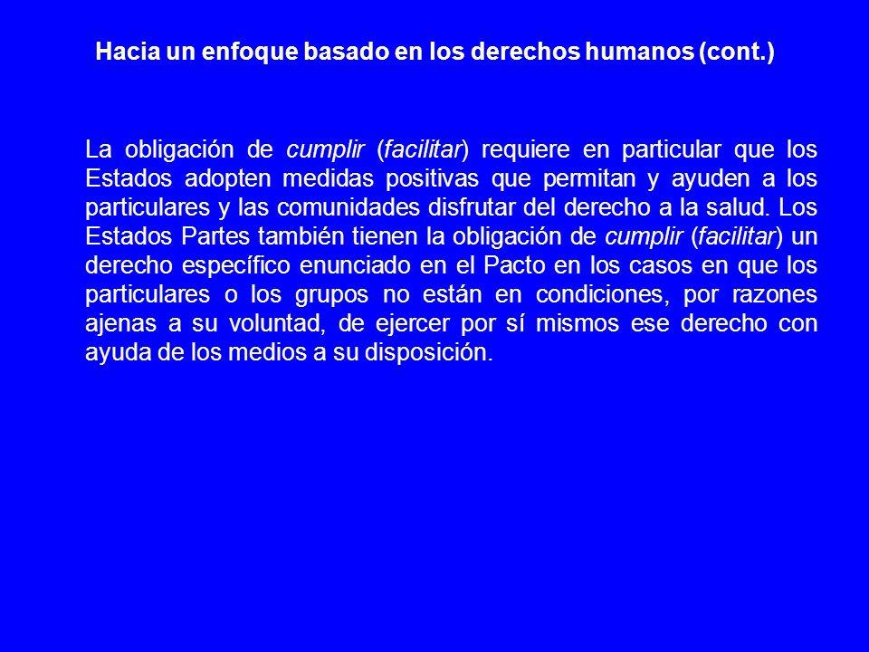 Hacia un enfoque basado en los derechos humanos (cont.) La obligación de cumplir (facilitar) requiere en particular que los Estados adopten medidas po