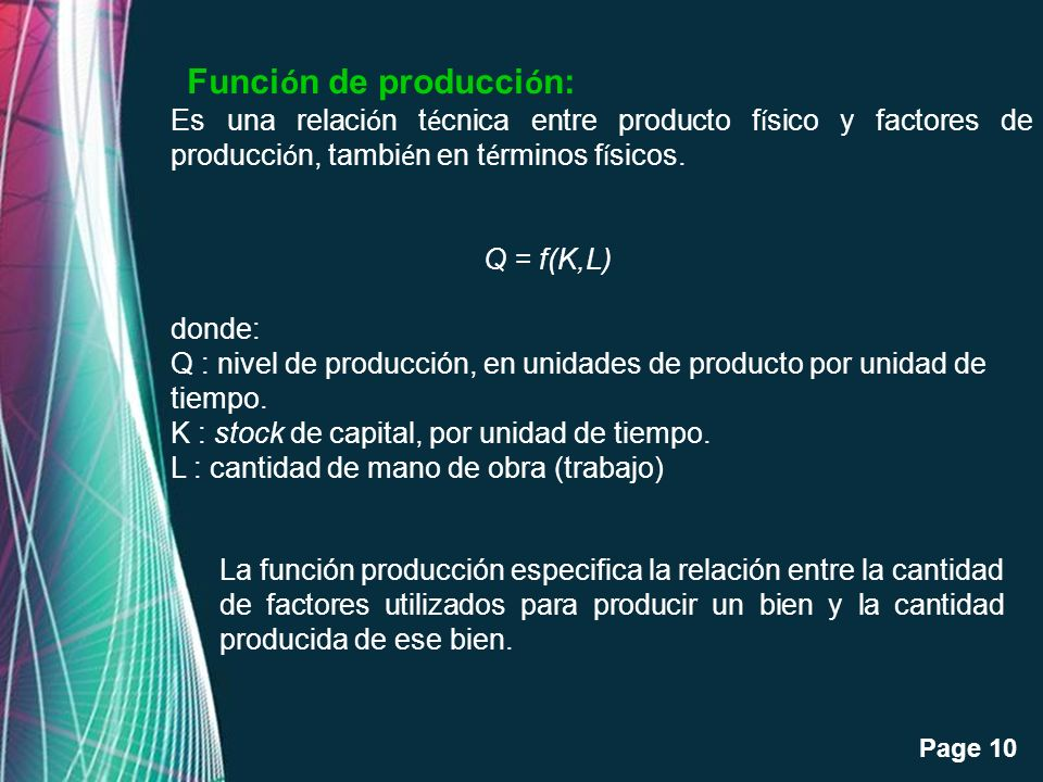 Free Powerpoint Templates Page 10 Funci ó n de producci ó n: Es una relaci ó n t é cnica entre producto f í sico y factores de producci ó n, tambi é n