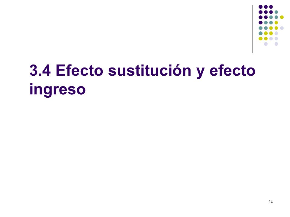 3.4 Efecto sustitución y efecto ingreso 14