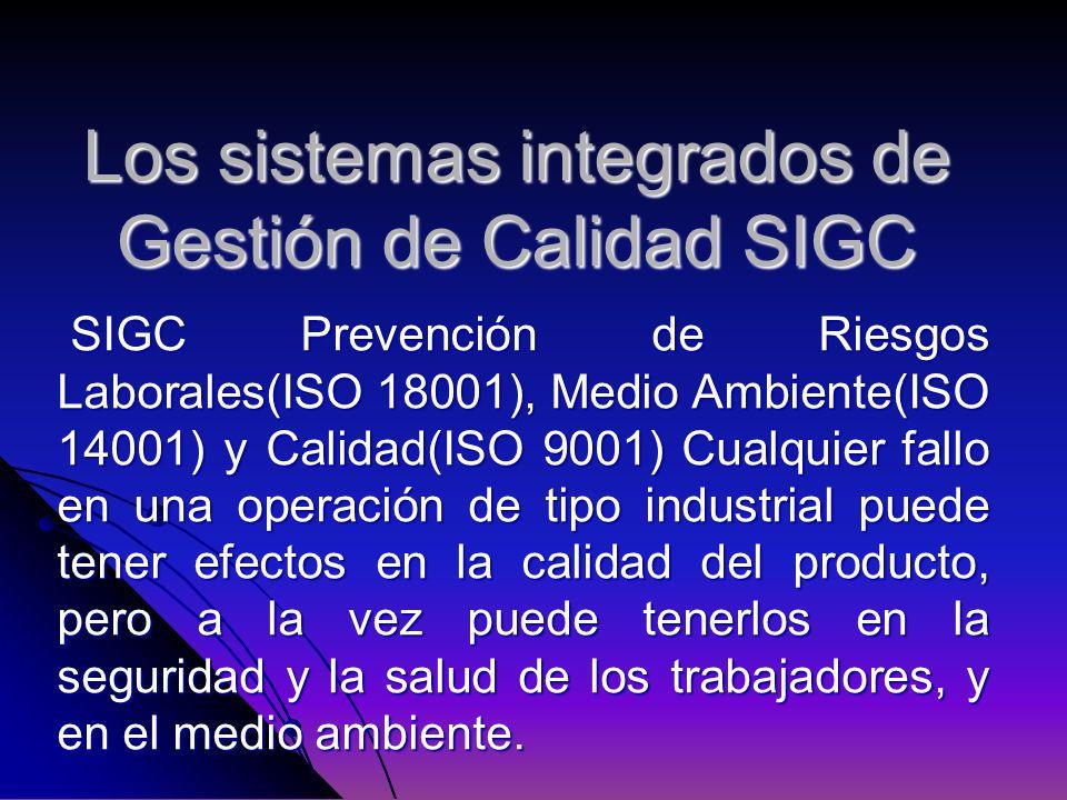 Los sistemas integrados de Gestión de Calidad SIGC SIGC Prevención de Riesgos Laborales(ISO 18001), Medio Ambiente(ISO 14001) y Calidad(ISO 9001) Cual