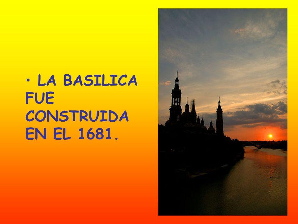LA BASILICA FUE CONSTRUIDA EN EL 1681.