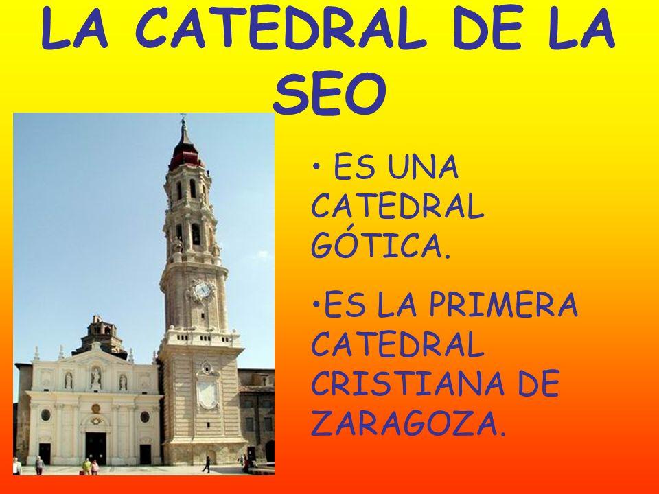 LA CATEDRAL DE LA SEO ES UNA CATEDRAL GÓTICA. ES LA PRIMERA CATEDRAL CRISTIANA DE ZARAGOZA.