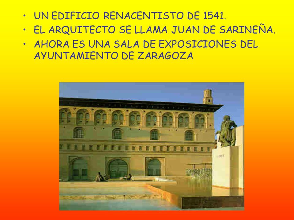 UN EDIFICIO RENACENTISTO DE 1541.EL ARQUITECTO SE LLAMA JUAN DE SARINEÑA.