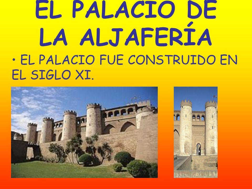 EL PALACIO DE LA ALJAFERÍA EL PALACIO FUE CONSTRUIDO EN EL SIGLO XI.