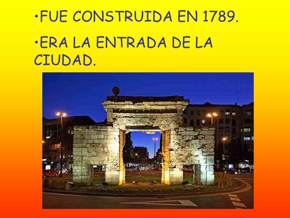 FUE CONSTRUIDA EN 1789. ERA LA ENTRADA DE LA CIUDAD.