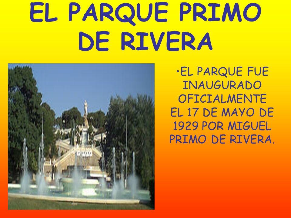 EL PARQUE PRIMO DE RIVERA EL PARQUE FUE INAUGURADO OFICIALMENTE EL 17 DE MAYO DE 1929 POR MIGUEL PRIMO DE RIVERA.