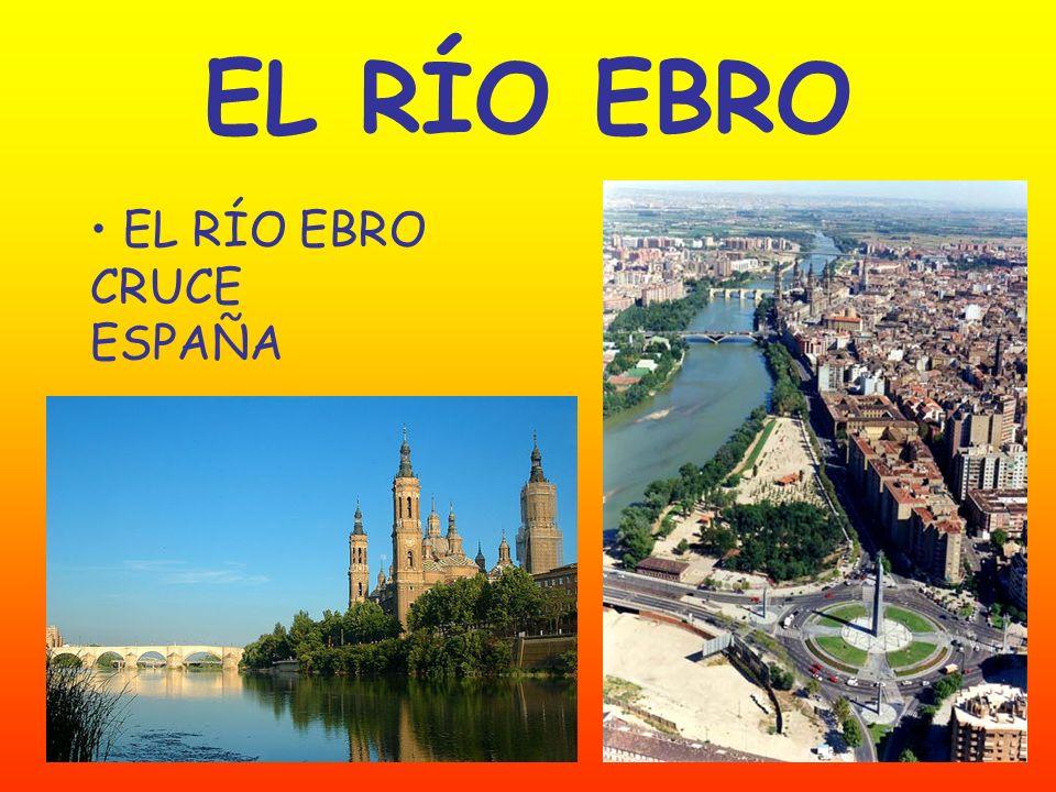 EL RÍO EBRO EL RÍO EBRO CRUCE ESPAÑA