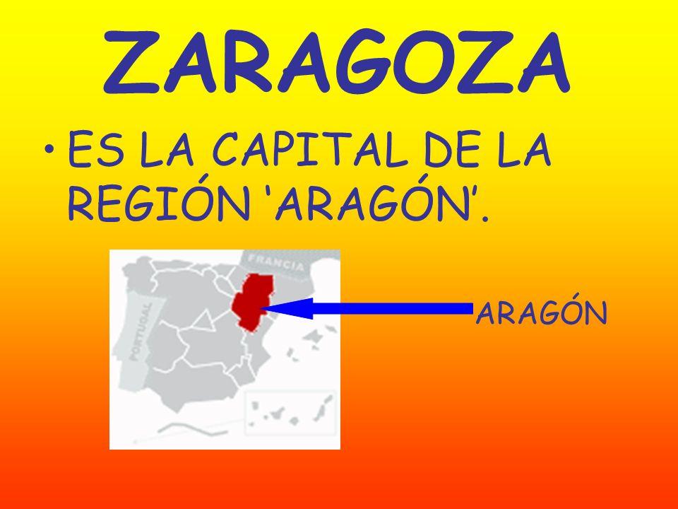 ES LA CAPITAL DE LA REGIÓN ARAGÓN. ARAGÓN