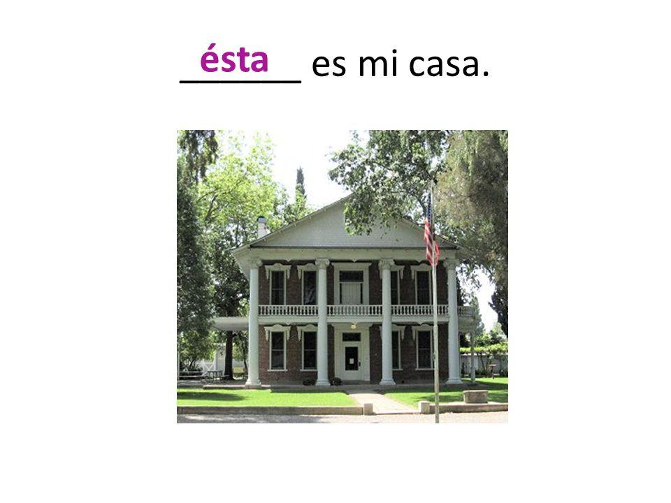 ______ es mi casa. ésta