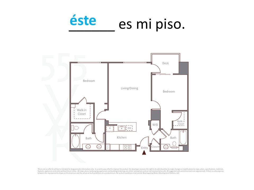______ es mi piso. éste