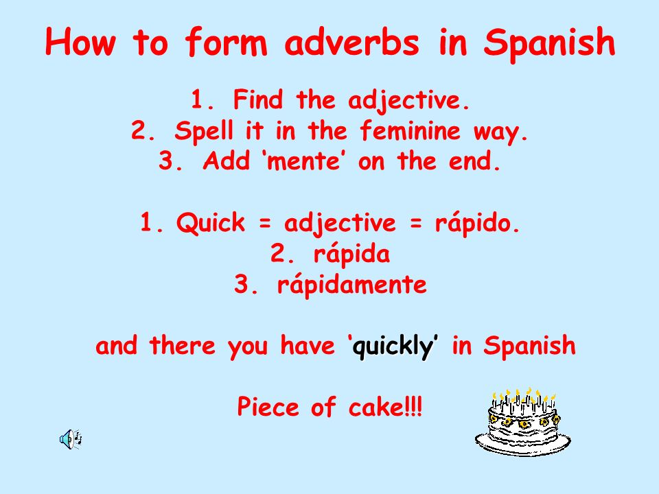 How to form adverbs in Spanish 1.Find the adjective.