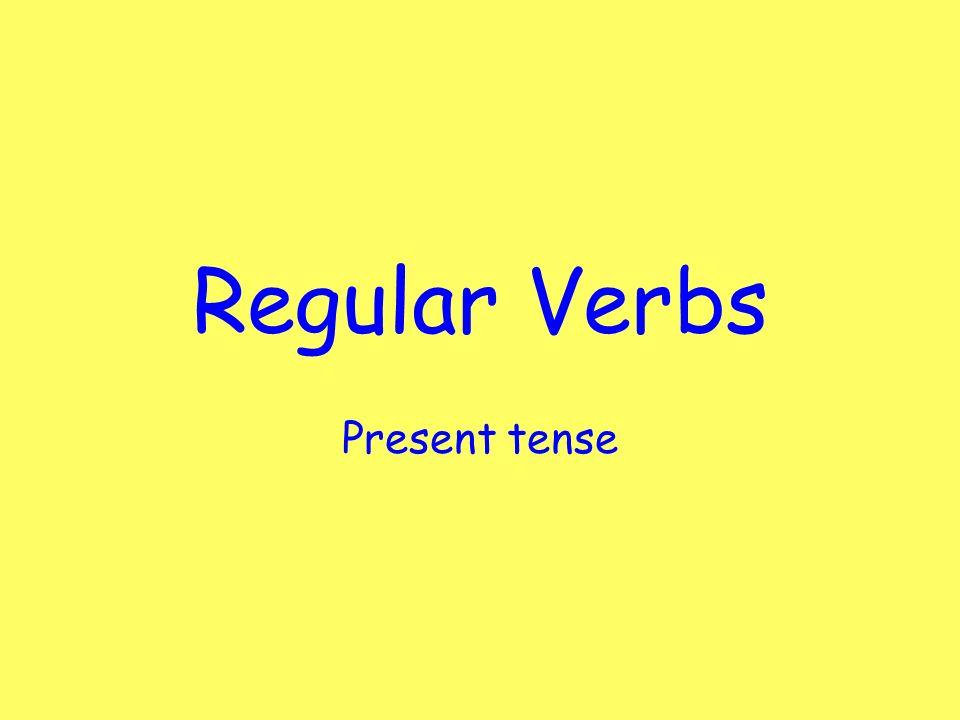Regular Verbs Present tense