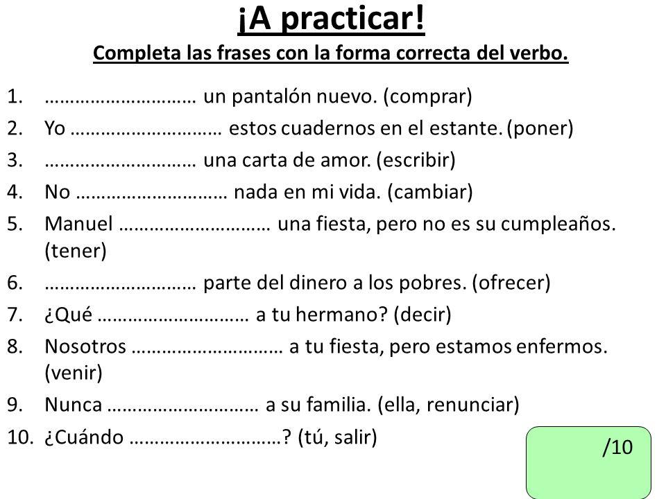 ¡A practicar.Completa las frases con la forma correcta del verbo.