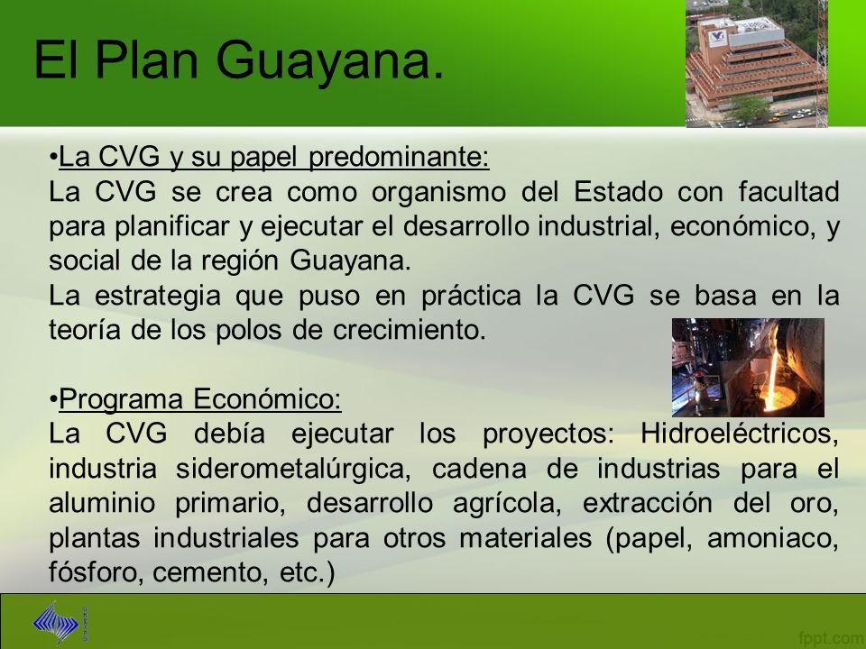 El Plan Guayana. La CVG y su papel predominante: La CVG se crea como organismo del Estado con facultad para planificar y ejecutar el desarrollo indust