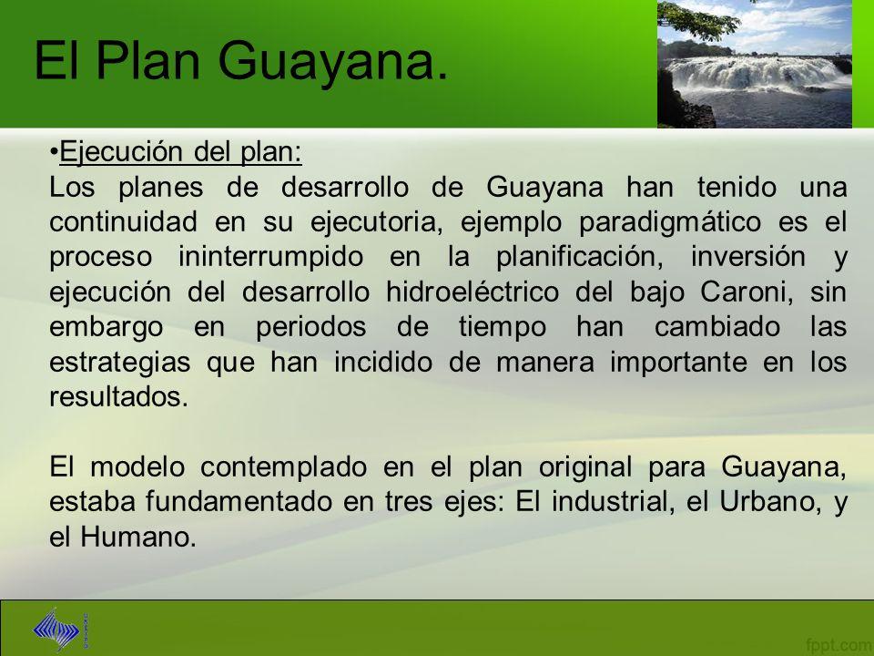 El Plan Guayana. Ejecución del plan: Los planes de desarrollo de Guayana han tenido una continuidad en su ejecutoria, ejemplo paradigmático es el proc