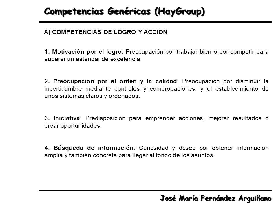 Competencias Genéricas (HayGroup) José María Fernández Arguiñano 1. Motivación por el logro: Preocupación por trabajar bien o por competir para supera
