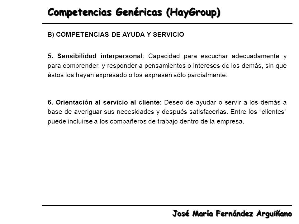 Competencias Genéricas (HayGroup) José María Fernández Arguiñano 5. Sensibilidad interpersonal: Capacidad para escuchar adecuadamente y para comprende