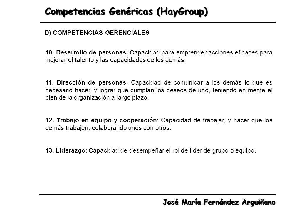 Competencias Genéricas (HayGroup) José María Fernández Arguiñano 10. Desarrollo de personas: Capacidad para emprender acciones eficaces para mejorar e