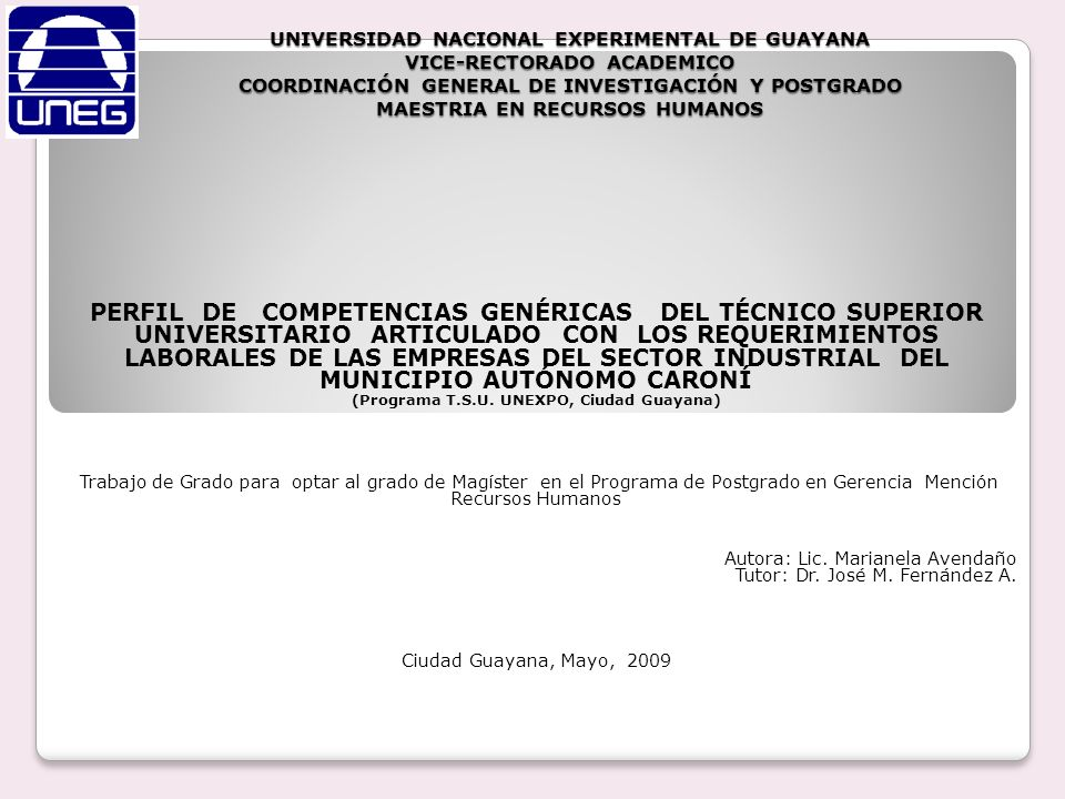 PERFIL DE COMPETENCIAS GENÉRICAS DEL TÉCNICO SUPERIOR UNIVERSITARIO ARTICULADO CON LOS REQUERIMIENTOS LABORALES DE LAS EMPRESAS DEL SECTOR INDUSTRIAL DEL MUNICIPIO AUTÓNOMO CARONÍ Conclusiones y Recomendaciones 1.Actualización del perfil general de egreso del Programa de formación de TSU de la UNEXPO, por competencias.