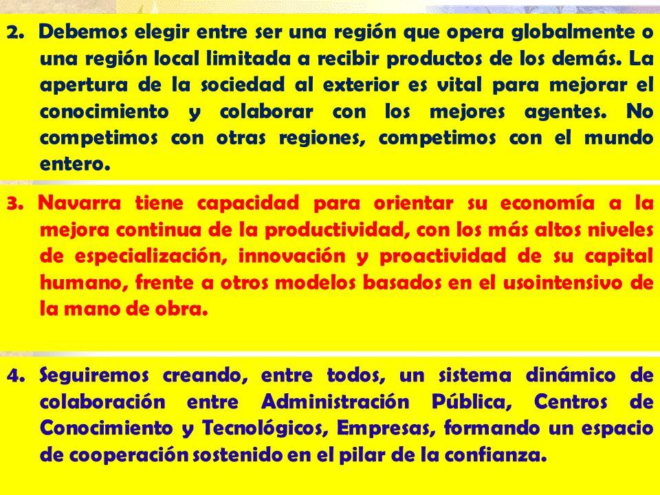 2. Debemos elegir entre ser una región que opera globalmente o una región local limitada a recibir productos de los demás. La apertura de la sociedad