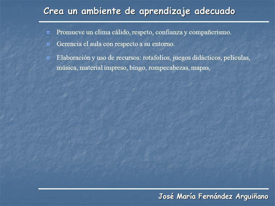 Crea un ambiente de aprendizaje adecuado José María Fernández Arguiñano Promueve un clima cálido, respeto, confianza y compañerismo. Gerencia el aula
