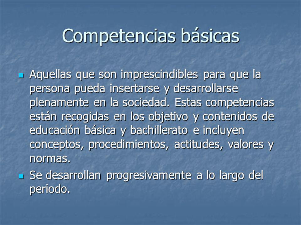 Competencias básicas Aquellas que son imprescindibles para que la persona pueda insertarse y desarrollarse plenamente en la sociedad. Estas competenci