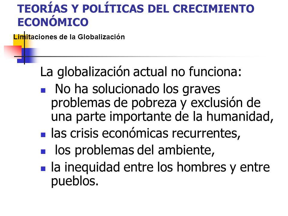 La globalización actual no funciona: No ha solucionado los graves problemas de pobreza y exclusión de una parte importante de la humanidad, las crisis económicas recurrentes, los problemas del ambiente, la inequidad entre los hombres y entre pueblos.