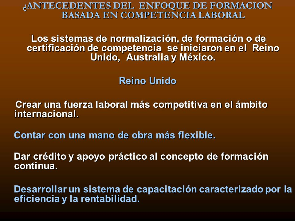 ¿ANTECEDENTES DEL ENFOQUE DE FORMACION BASADA EN COMPETENCIA LABORAL Los sistemas de normalización, de formación o de certificación de competencia se