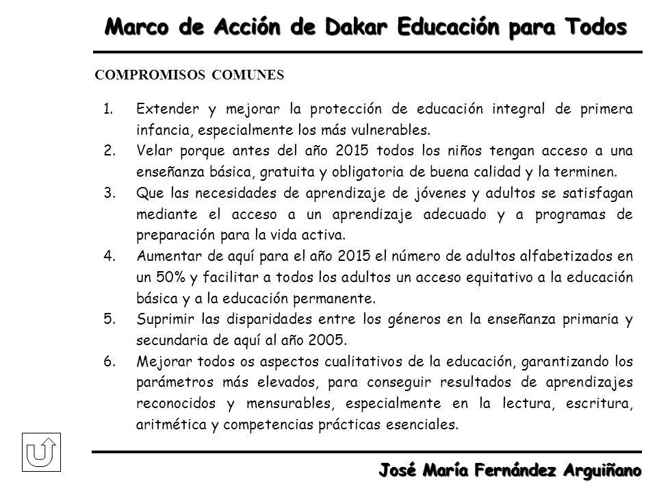 Marco de Acción de Dakar Educación para Todos COMPROMISOS COMUNES 1.Extender y mejorar la protección de educación integral de primera infancia, especi