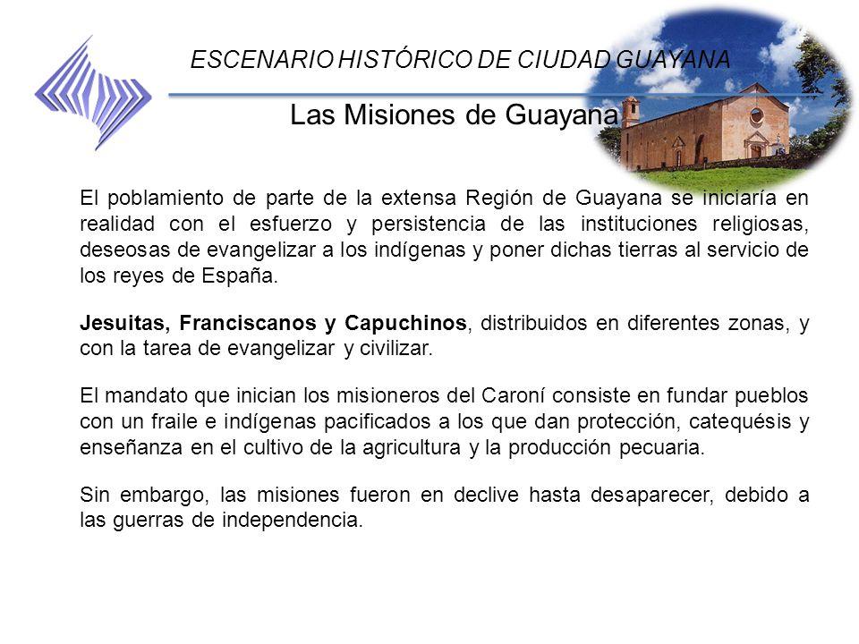 Las Misiones de Guayana ESCENARIO HISTÓRICO DE CIUDAD GUAYANA El poblamiento de parte de la extensa Región de Guayana se iniciaría en realidad con el