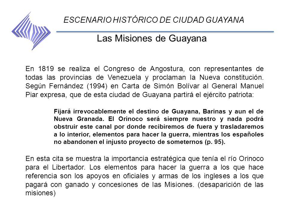ESCENARIO HISTÓRICO DE CIUDAD GUAYANA En 1819 se realiza el Congreso de Angostura, con representantes de todas las provincias de Venezuela y proclaman