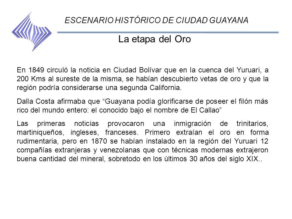 La etapa del Oro ESCENARIO HISTÓRICO DE CIUDAD GUAYANA En 1849 circuló la noticia en Ciudad Bolívar que en la cuenca del Yuruari, a 200 Kms al sureste