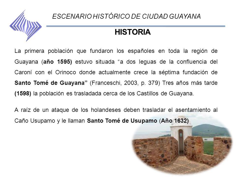 HISTORIA ESCENARIO HISTÓRICO DE CIUDAD GUAYANA La primera población que fundaron los españoles en toda la región de Guayana (año 1595) estuvo situada