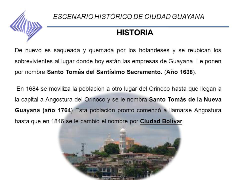 HISTORIA ESCENARIO HISTÓRICO DE CIUDAD GUAYANA De nuevo es saqueada y quemada por los holandeses y se reubican los sobrevivientes al lugar donde hoy e