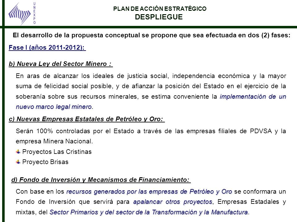 PLAN DE ACCIÓN ESTRATÉGICO DESPLIEGUE Fase I (años 2011-2012): b) Nueva Ley del Sector Minero : El desarrollo de la propuesta conceptual se propone qu
